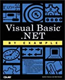 Visual Basic.NET by Example (By Example Series)