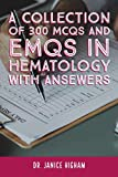 Hematology: A COLLECTION OF 300 MCQS AND EMQS IN