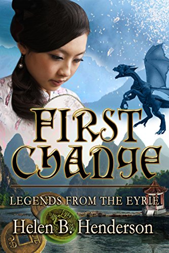 First Change: Legends From The Eyrie (Dragshi Chronicles Book 5) by [Henderson, Helen]