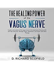 The Healing Power of the Vagus Nerve: Guide to Stimulation of the Vagus Nerve in the Treatment of Trauma with Self-Help Exercises. Manage Anger, Depression, and Stress with Brain Therapy