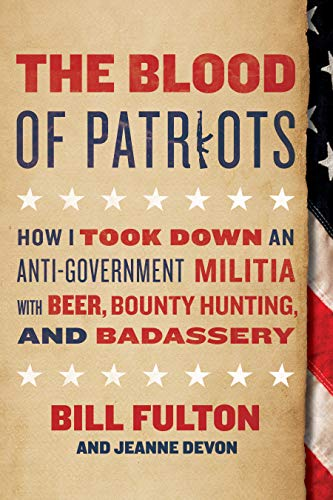 The Blood of Patriots: How I Took Down an Anti-Government Militia with Beer, Bounty Hunting, and ()