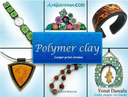 Polymer clay - Larger print version: All the basic and advanced techniques you need to create with polymer clay. PDF