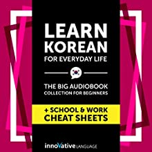 Learn Korean for Everyday Life - the Big Audiobook Collection for Beginners Speech by  Innovative Language Learning LLC Narrated by  KoreanClass101.com