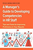 img - for A Manager s Guide to Developing Competencies in HR Staff: Tips and Tools for Improving Proficiency in Your Reports book / textbook / text book