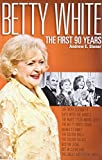 Betty White: The First 90 Years