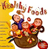 Healthy Foods: An Irreverent Guide to Understanding Nutrition and Feeding Your Family Well