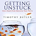 Getting Unstuck: How Dead Ends Become New Paths Audiobook by Timothy Butler Narrated by Erik Synnestvedt