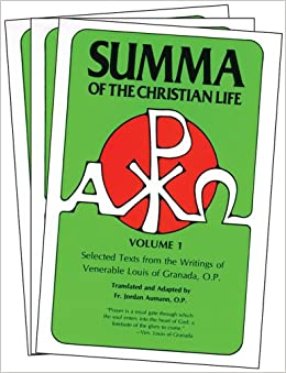 Summa of The Christian Life: Selected Texts from the writings of Ven. Louis of Granada; O.P.