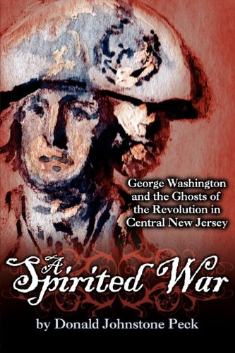 Download A Spirited War - George Washington and the Ghosts of the Revolution in Central New Jersey pdf