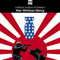 A Macat Analysis of John W. Dower's War Without Mercy: Race and Power in the Pacific War
