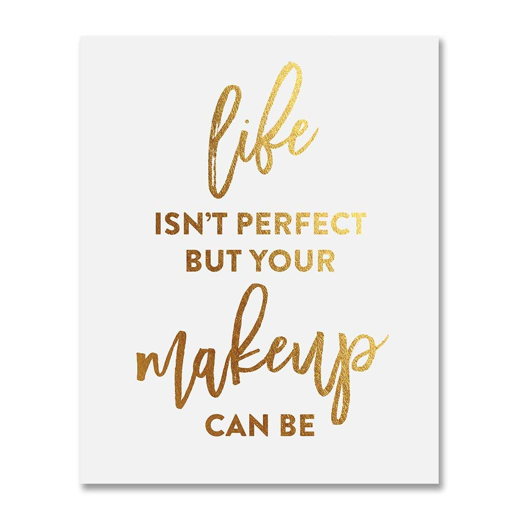 Life Isn't Perfect But Your Makeup Can Be Gold Foil Art Print Beauty Quote Fashion Poster 5 inches x 7 inches A20