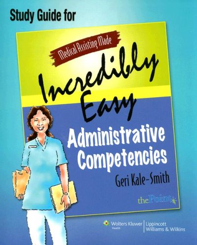 Medical Assisting Made Incredibly Easy: Administrative Competencies Study Guide