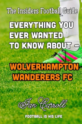 Everything You Ever Wanted to Know About - Wolverhampton Wanderers FC Wolverhampton Football