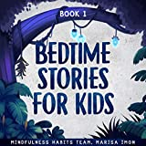 Bedtime Stories for Kids, Book 1: A Collection of Meditation Stories to Help Children Fall Asleep Fast, Learn Mindfulness, and Thrive