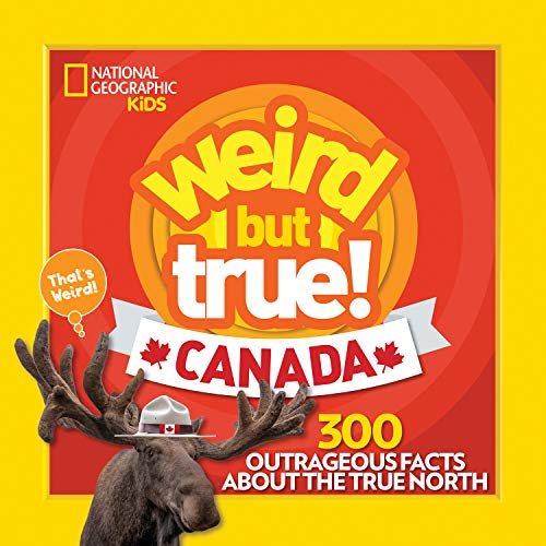 Weird But True Canada: 300 Outrageous Facts About the True -