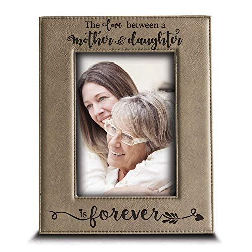 Best Mom Photo Frame - BELLA BUSTA- The Love Between a Mother and Daughter is Forever from Daughter- Mom Gifts Engraved Leather Picture Frame (4 x 6 Vertical)