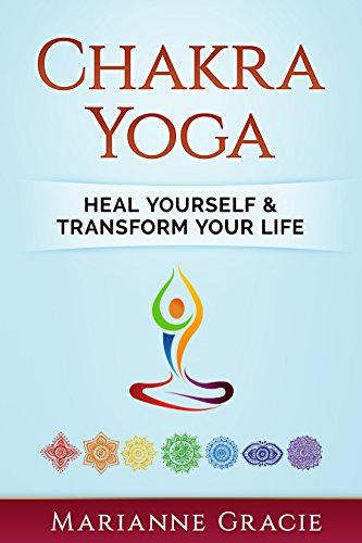 Chakra Yoga: Heal Yourself & Transform Your Life (Yoga Chakras) (Spirituality Book 2)