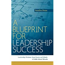 A Blueprint for Leadership Success: Leadership Wisdom, from Hearts and Minds: A Public School Miracle