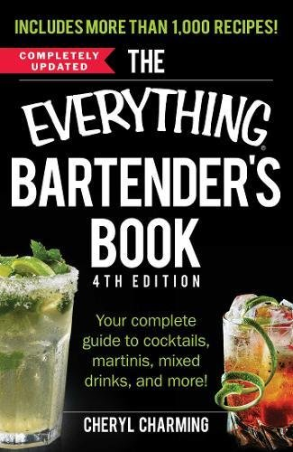 The Everything Bartender's Book: Your Complete Guide to Cocktails, Martinis, Mixed Drinks, and More! (Everything Series) by Cheryl Charming