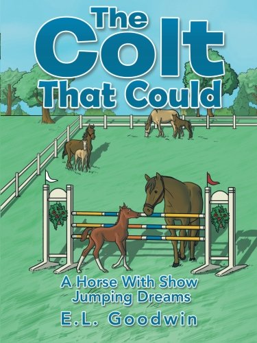 Download The Colt That Could: A Horse with Show Jumping Dreams. ebook