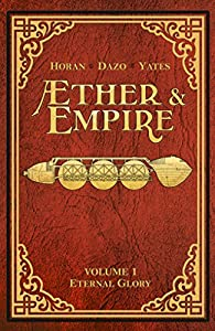 Æther & Empire Vol. 1 by Mike Horan, Bong Ty Dazo, and Tim Yates comic book reviews