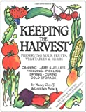 img - for By Nancy Chioffi - Keeping the Harvest: Preserving Your Fruits, Vegetables and Herbs: 1st (first) Edition book / textbook / text book