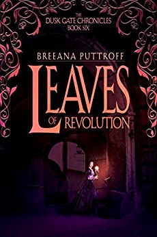 Leaves of Revolution (Dusk Gate Chronicles Book 6) by [Puttroff, Breeana]