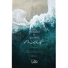 He Probado y Quiero Mas: Experimentando a diario el amor incondicional de Dios (Spanish Edition)