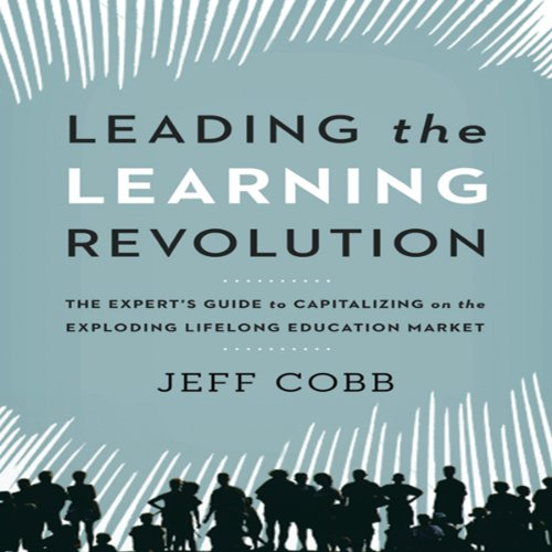 Leading the Learning Revolution: The Expert's Guide to Capitalizing on the Exploding Lifelong Education Market by Gildan Media, LLC