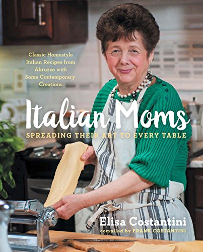 Mom Italian (Italian Moms: Spreading Their Art to Every Table: Classic Homestyle Italian Recipes)
