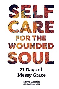 Self-Care for the Wounded Soul: 21 Days of Messy Grace