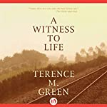 A Witness to Life   Terence M. Green