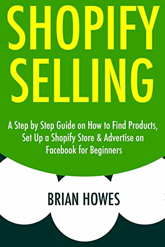 SHOPIFY SELLING (Step by Step): A Step by Step Guide on How to Find Products, Set Up a Shopify Store & Advertise on Facebook for Beginners (Make Money China)