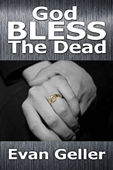 God Bless The Dead (The Claddagh Trilogy Book 1) by [Geller, Evan]
