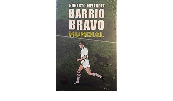 Barrio Bravo - Mundial: Roberto Melendez: 9789562625395: Amazon.com: Books