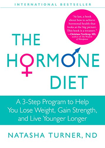The Hormone Diet  A 3 Step Program To Help You Lose Weight  Gain Strength  And Live Younger Longer