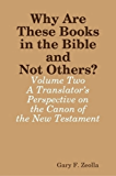 Why Are These Books in the Bible and Not Others?: Volume Two - A Translator's Perspective on the Canon of the New Testament