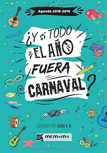 Agenda 2018-2019 ¿Y si todo el año fuera Carnaval? por Fernando Macías