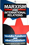 Marxism and International Relations, Kubalkova, Vendulka and Cruickshank, Albert, 0192826158