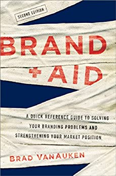 Brand Aid: A Quick Reference Guide to Solving Your Branding Problems and Strengthening Your Market Position by [VanAuken, Brad]