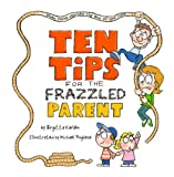 img - for Ten Tips for the Frazzled Parent: When You've Reached the End of Your Rope! book / textbook / text book