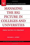 Managing the Big Picture in Colleges and Universities: From Tactics to Strategy (ACE/Praeger Series on Higher Education)