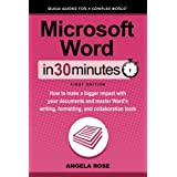 Microsoft Word In 30 Minutes: How to make a bigger impact with your documents and master Word's writing, formatting, and collaboration tools