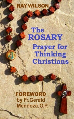 The Rosary: Prayer for Thinking Christians