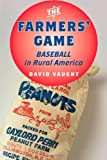 The Farmers' Game : Baseball in Rural America, Vaught, David, 1421407558