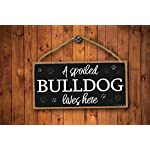 Honey Dew Gifts Dog Sign, A Spoiled Bulldog Lives Here 5 inch by 10 inch Hanging Wood Sign Home Decor, Wall Art, Bulldog Gifts 8