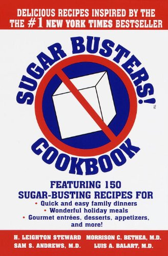 Sugar Busters! Cookbook: Featuring 150 Sugar-Busting Recipes for Quick and Easy Family Dinners, Wonderful Holiday Meals, Gourmet Entreés, Desserts, Appetizers, and More! by H. Leighton Steward, Morrison Bethea Md, Sam Andrews Md, Luis Balart Md