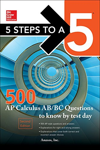 5 Steps to a 5 500 AP Calculus AB/BC Questions to Know by Test Day, Second Edition (Mcgraw Hill's 500 Questions to Know by Test Day)