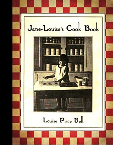 Jane-Louise's Cook Book : A Cook Book for Children (1930 Replica Edition, Vintage Recipes, Easy Instructions with Pictures for Kids and Children of All Ages. Fun to try ) (Wicker Jane)