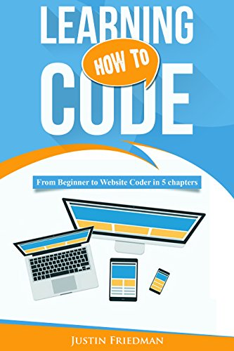 Learning How To Code: From Beginner to Website Coder in 5 Chapters (English Edition)